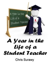 A Year in the Life of a Student Teacher ebook by Chris Surawy