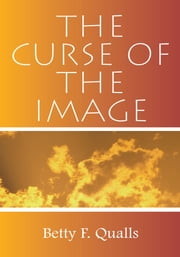 The Curse of the Image - A Handbook for the Tribulation ebook by Betty F. Qualls