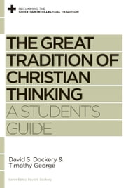 The Great Tradition of Christian Thinking - A Student's Guide ebook by David S. Dockery,Timothy George,David S. Dockery