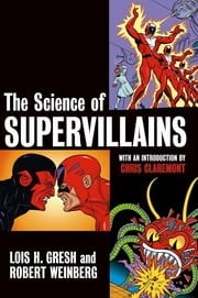 The Science of Supervillains ebook by Lois H. Gresh,Robert Weinberg