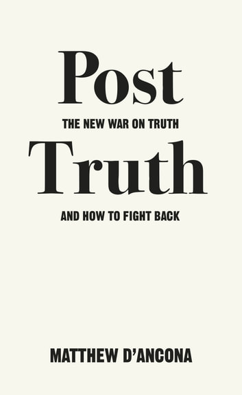 Post-Truth - The New War on Truth and How to Fight Back ebook by Matthew d'Ancona