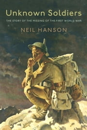 Unknown Soldiers - The Story of the Missing of the First World War ebook by Neil Hanson