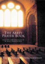 The Abbey Prayer Book ebook by Pennington, Selected and Arranged by M. Basil