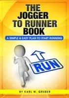 The Jogger to Runner Book: ebook by Karl W. Gruber