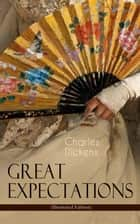 "Great Expectations (Illustrated Edition) - The Classic of English Literature (Including ""The Life of Charles Dickens"" & Criticism of the Work) ebook by Charles Dickens, Marcus Stone, James Mahoney"