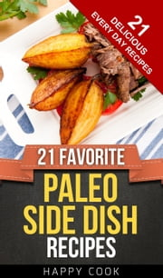 21 Favorite Paleo Side Dish Recipes - Everyday Paleo Recipes, #6 ebook by Happy Cook