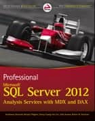 Professional Microsoft SQL Server 2012 Analysis Services with MDX and DAX ebook by Sivakumar Harinath,Ronald Pihlgren,Denny Guang-Yeu Lee,John Sirmon,Robert M. Bruckner