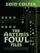 The Artemis Fowl Files ebook by Eoin Colfer