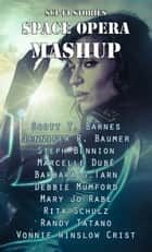 Sci-Fi Stories - Space Opera Mashup ebook by Barbara G.Tarn, Steph Bennion, Vonnie Winslow Crist,...