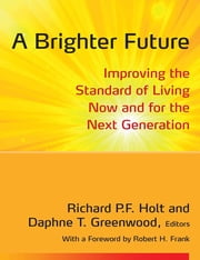 A Brighter Future - Improving the Standard of Living Now and for the Next Generation ebook by Richard P. F. Holt,Daphne Greenwood