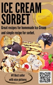 @-->> ICE CREAM RECIPES – If you need some Great recipes for homemade Ice Cream and simple recipe for sorbet - Home Made Sorbet and Ice cream recipes (with nice pictures!!) ebook by Ice cream recipes