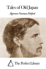 Tales of Old Japan ebook by Algernon Freeman-Mitford