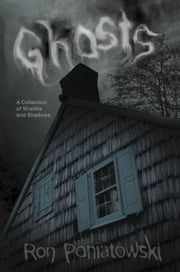 Ghosts - A Collection of Wraiths and Shadows ebook by Ron Poniatowski
