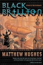 Black Brillion - A Novel of the Archonate ebook by Matthew Hughes