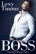 THE BOSS - L'Assistente del Capo Ebook di Lexy Timms