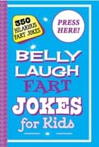 Belly Laugh Fart Jokes for Kids - 350 Hilarious Fart Jokes ebook by Sky Pony Press, Alex Paterson