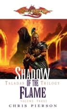 Shadow of the Flame - The Taladas Trilogy, Vol. 3 ebook by Chris Pierson
