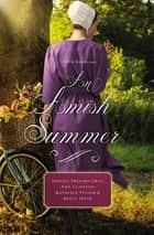 An Amish Summer - Four Novellas ebook by Shelley Shepard Gray, Amy Clipston, Kathleen Fuller,...