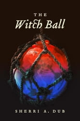 The Witch Ball ebook by Sherri A. Dub