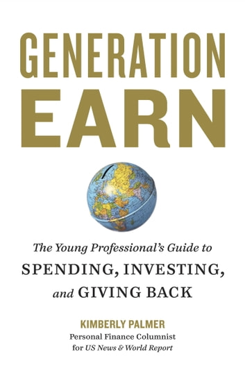 Generation Earn - The Young Professional's Guide to Spending, Investing, and Giving Back ebook by Kimberly Palmer