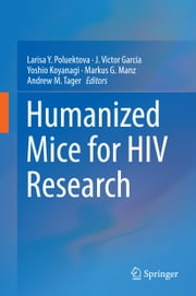 Humanized Mice for HIV Research ebook by Larisa Y. Poluektova,Yoshio Koyanagi,Markus G. Manz,Andrew M. Tager,J. Victor Garcia-Martinez