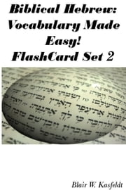 Biblical Hebrew: Vocabulary Made Easy! Flash Cards Set 2 ebook by Blair Kasfeldt