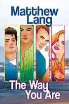The Way You Are ebook by Matthew Lang