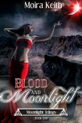 Blood and Moonlight ebook by Moira Keith