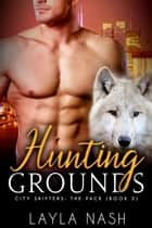 Hunting Grounds - City Shifters: the Pack, #2 ebook by Layla Nash