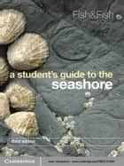 A Student's Guide to the Seashore ebook by J. D. Fish, S. Fish