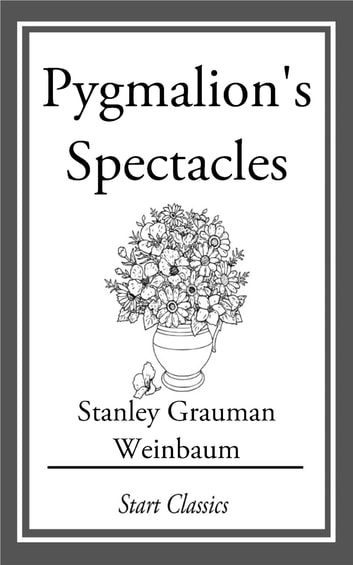 Pygmalion's Spectacles ebook by Stanley Grauman Weinbaum