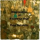 Biographies of Runaway Dogs ebook by Troy Schoultz