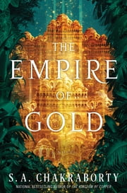The Empire of Gold - A Novel ebook by S. A Chakraborty