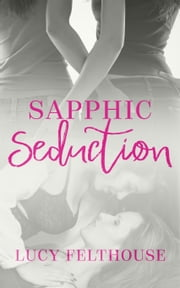 Sapphic Seduction ebook by Lucy Felthouse
