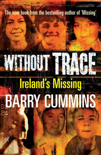Without Trace – Ireland's Missing - Profiling the Disappearances of Men, Women and Children in Ireland since 1970 ebook by Barry Cummins