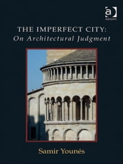 The Imperfect City: On Architectural Judgment ebook by Samir Younés