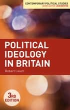 Political Ideology in Britain ebook by Robert Leach