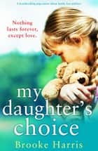 My Daughter's Choice - A heartbreaking page turner about family, loss and love ebook by