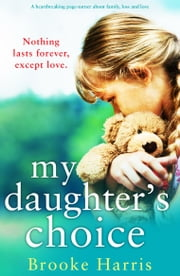 My Daughter's Choice - A heartbreaking page turner about family, loss and love ebook by Brooke Harris