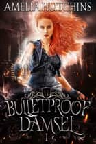 Bulletproof Damsel ebook by Amelia Hutchins