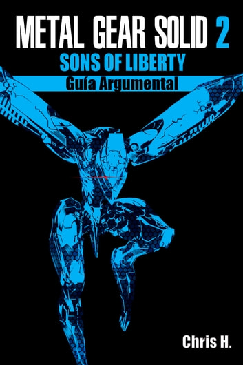 Metal Gear Solid 2: Sons of Liberty - Guía Argumental ebook by Chris Herraiz