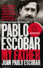 Pablo Escobar - My Father ebook by Juan Pablo Escobar