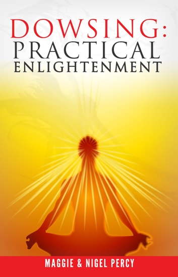 Dowsing: Practical Enlightenment ebook by Maggie Percy,Nigel Percy