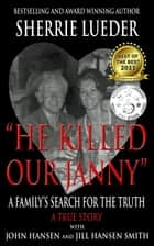 """He Killed Our Janny"" - A Family's Search for the Truth ebook by Sherrie Lueder, John Hansen, Jill Hansen Smith"