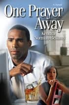 One Prayer Away ebook by Kendra Norman-Bellamy