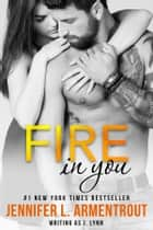 Fire in You ebook by J. Lynn,Jennifer L. Armentrout