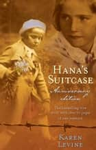 Hana's Suitcase Anniversary Edition - A true story ebook by Karen Levine