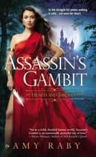 Assassin's Gambit - The Hearts and Thrones Series ebook by Amy Raby