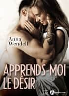 Apprends-moi le désir eBook by Anna Wendell