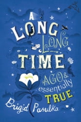 A Long, Long Time Ago and Essentially True ebook by Brigid Pasulka